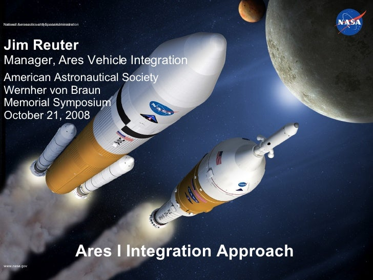 Ares I Integration Approach Jim Reuter Manager, Ares Vehicle Integration American Astronautical Society  Wernher von Braun...