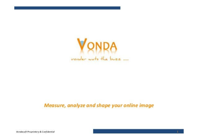 Measure, analyze and shape your online imageVondasoft Proprietary & Confidential                                     1