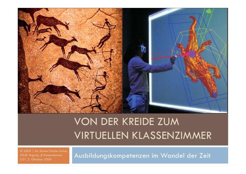 VON DER KREIDE ZUM                                      VIRTUELLEN KLASSENZIMMER © 2009 | Dr. Daniel Stoller-Schai, CELM T...