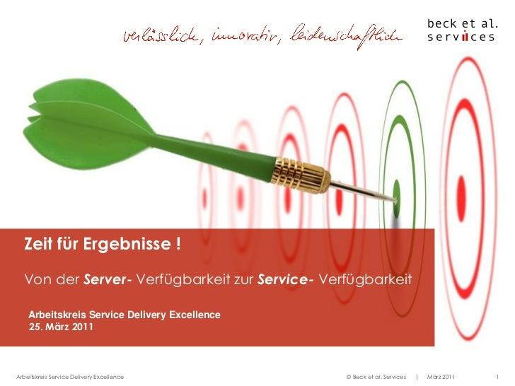 Zeit für Ergebnisse !  Von der Server- Verfügbarkeit zur Service- Verfügbarkeit    Arbeitskreis Service Delivery Excellenc...