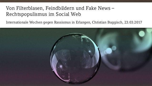 Internationale Wochen gegen Rassismus in Erlangen, Christian Buggisch, 23.03.2017 Von Filterblasen, Feindbildern und Fake ...