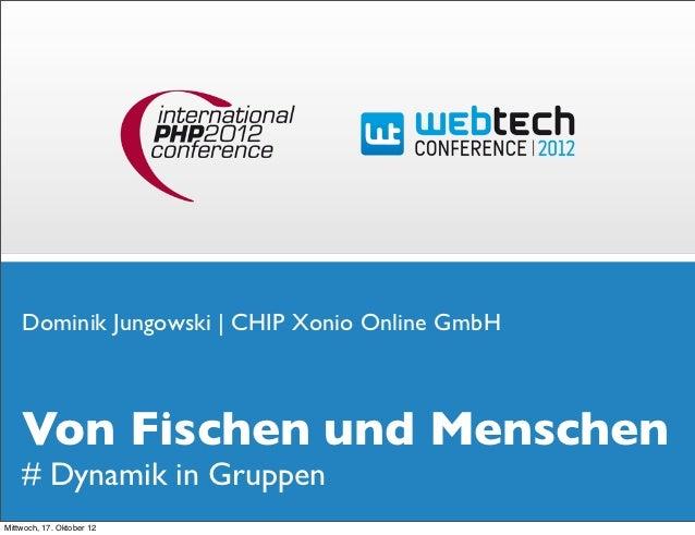 Dominik Jungowski | CHIP Xonio Online GmbH    Von Fischen und Menschen    # Dynamik in GruppenMittwoch, 17. Oktober 12