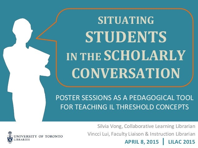 POSTER SESSIONS AS A PEDAGOGICAL TOOL FOR TEACHING IL THRESHOLD CONCEPTS APRIL 8, 2015 | LILAC 2015 Silvia Vong, Collabora...