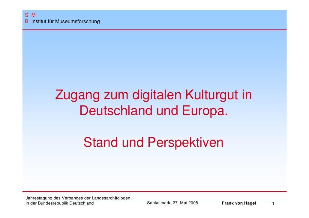 S M B Institut für Museumsforschung                  Zugang zum digitalen Kulturgut in                 Deutschland und Eur...
