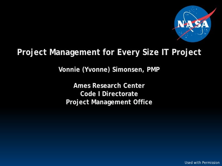 Project Management for Every Size IT Project         Vonnie (Yvonne) Simonsen, PMP             Ames Research Center       ...