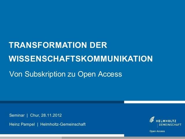 TRANSFORMATION DERWISSENSCHAFTSKOMMUNIKATIONVon Subskription zu Open AccessSeminar | Chur, 28.11.2012Heinz Pampel | Helmho...