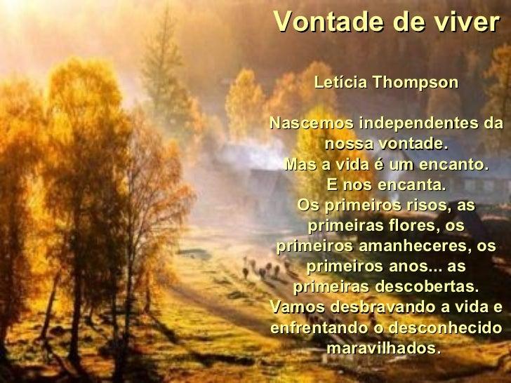 Vontade de viver Letícia Thompson Nascemos independentes da nossa vontade. Mas a vida é um encanto.  E nos encanta. Os pri...