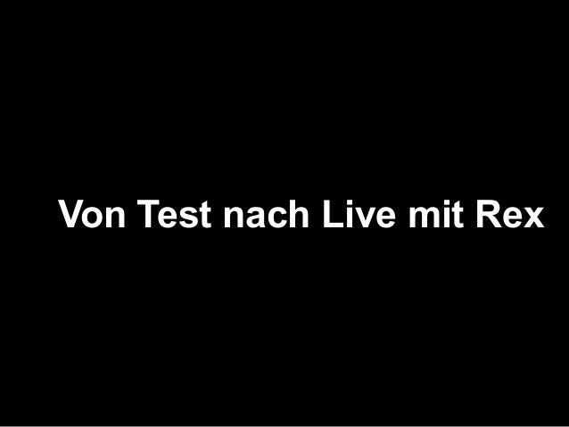 Von Test nach Live mit Rex