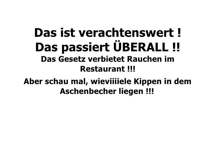 Das ist verachtenswert !  Das passiert ÜBERALL !!    Das Gesetz verbietet Rauchen im             Restaurant !!!Aber schau ...