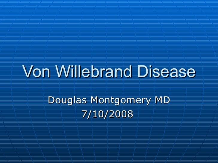 Von Willebrand Disease Douglas Montgomery MD 7/10/2008