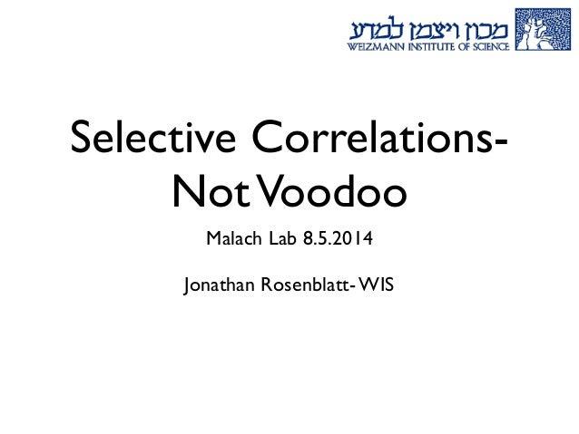 Selective Correlations- NotVoodoo Malach Lab 8.5.2014   Jonathan Rosenblatt- WIS
