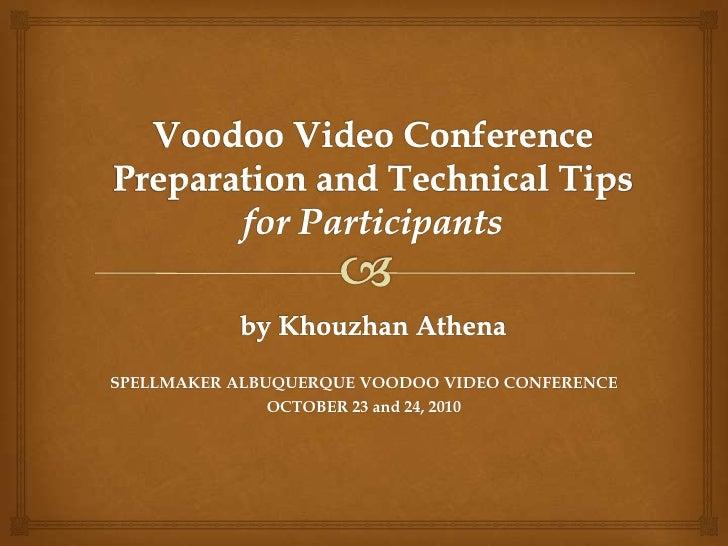 Voodoo Video Conference Preparation and Technical Tipsfor Participantsby Khouzhan Athena<br />SPELLMAKER ALBUQUERQUE VOODO...