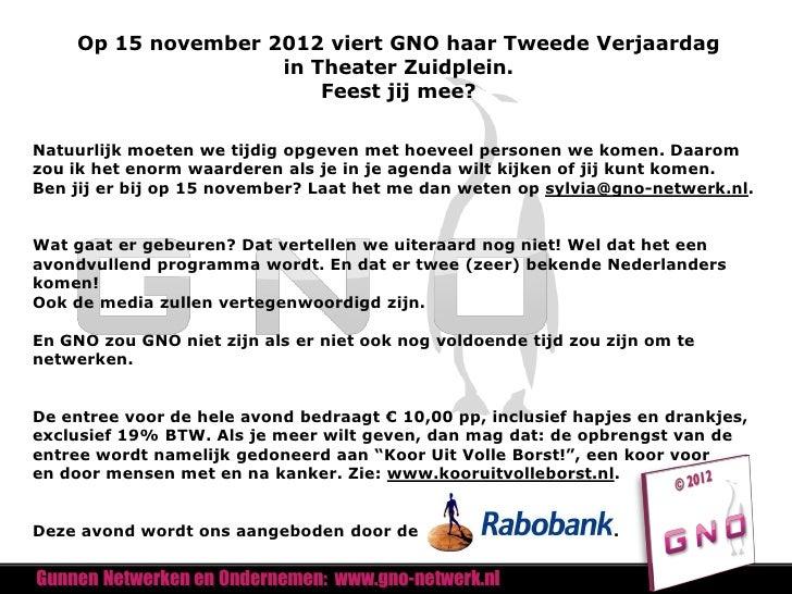 Op 15 november 2012 viert GNO haar Tweede Verjaardag                    in Theater Zuidplein.                        Feest...