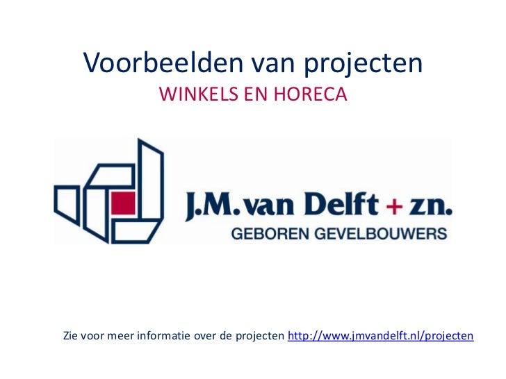 Voorbeelden van projectenWINKELS EN HORECA<br />Zie voor meer informatie over de projecten http://www.jmvandelft.nl/projec...