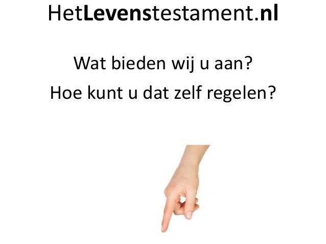 HetLevenstestament.nl  Wat bieden wij u aan?  Hoe kunt u dat zelf regelen?