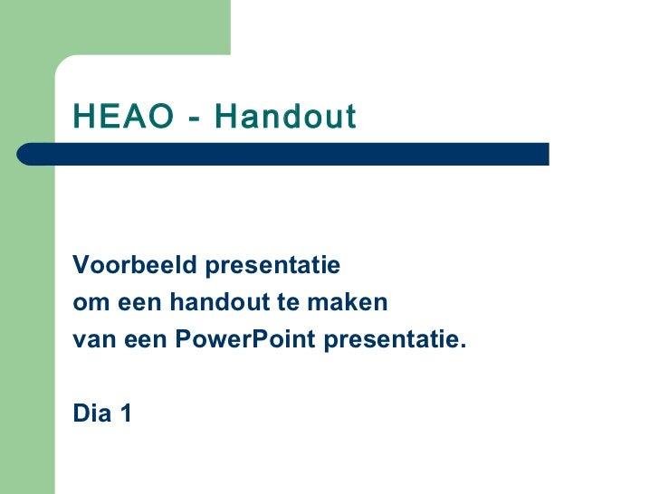 HEAO - HandoutVoorbeeld presentatieom een handout te makenvan een PowerPoint presentatie.Dia 1