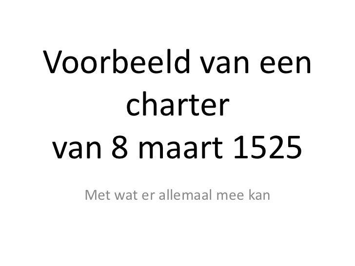 Voorbeeld van een      charter van 8 maart 1525  Met wat er allemaal mee kan