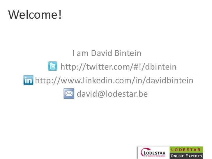 Welcome!<br />I am David Bintein<br />      http://twitter.com/#!/dbintein<br />       http://www.linkedin.com/in/davidbin...