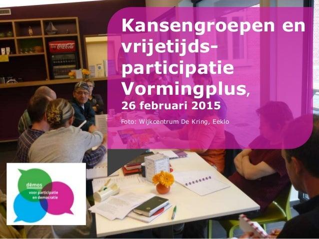 Kansengroepen en vrijetijds- participatie Vormingplus, 26 februari 2015 Foto: Wijkcentrum De Kring, Eeklo