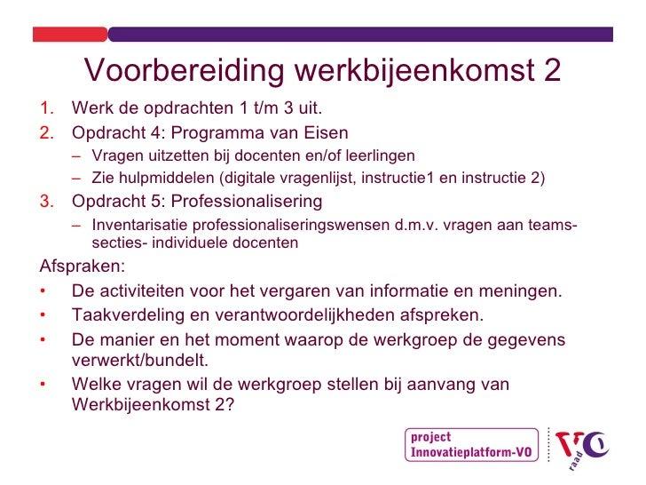 Voorbereiding werkbijeenkomst 2 <ul><li>Werk de opdrachten 1 t/m 3 uit. </li></ul><ul><li>Opdracht 4: Programma van Eisen ...