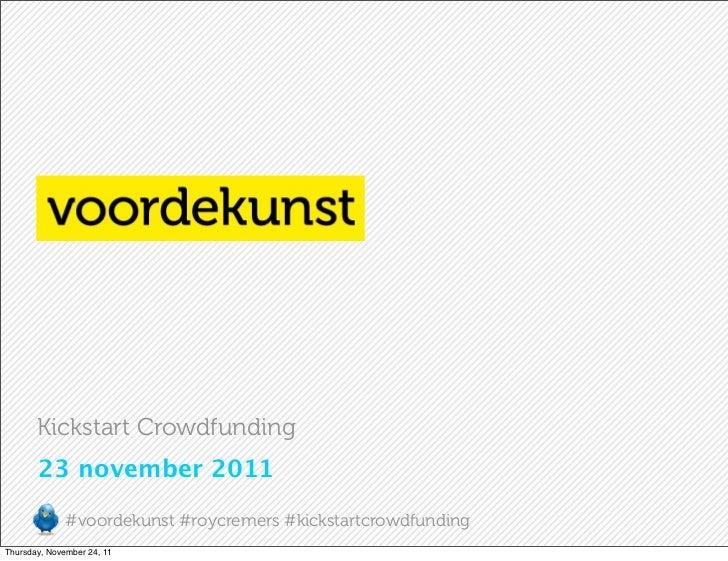 Kickstart Crowdfunding       23 november 2011              #voordekunst #roycremers #kickstartcrowdfundingThursday, Novemb...