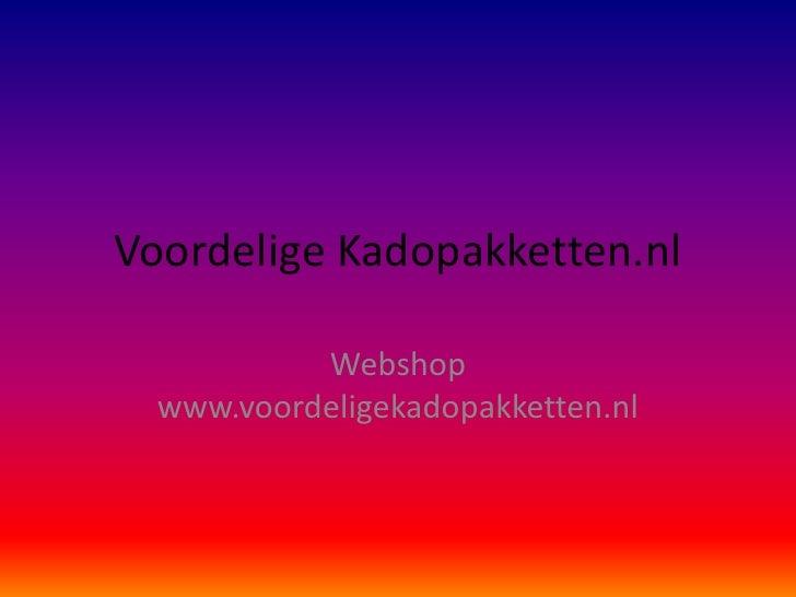 Voordelige Kadopakketten.nl<br />Webshop www.voordeligekadopakketten.nl<br />