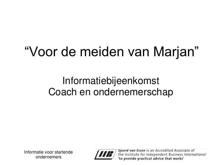 """""""Voor de meiden van Marjan""""                Informatiebijeenkomst             Coach en ondernemerschap     Informatie voor ..."""