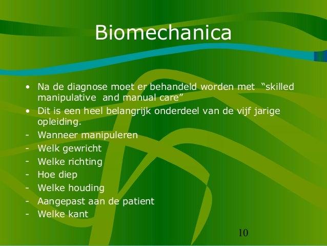 """10 Biomechanica • Na de diagnose moet er behandeld worden met """"skilled manipulative and manual care"""" • Dit is een heel bel..."""