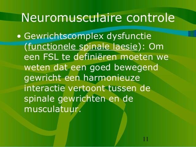 11 Neuromusculaire controle • Gewrichtscomplex dysfunctie (functionele spinale laesie): Om een FSL te definiëren moeten we...
