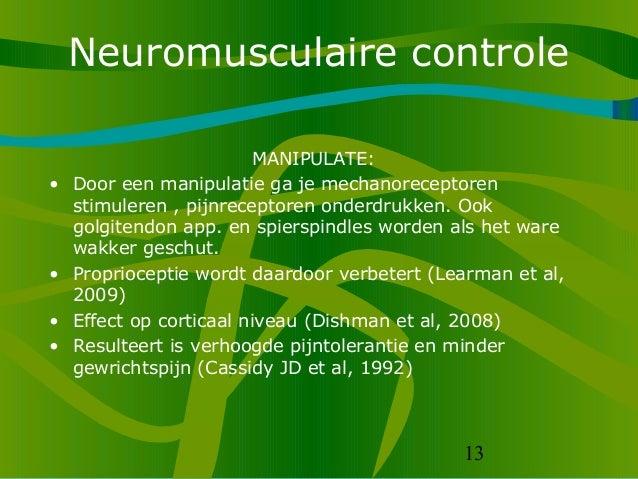 13 Neuromusculaire controle MANIPULATE: • Door een manipulatie ga je mechanoreceptoren stimuleren , pijnreceptoren onderdr...