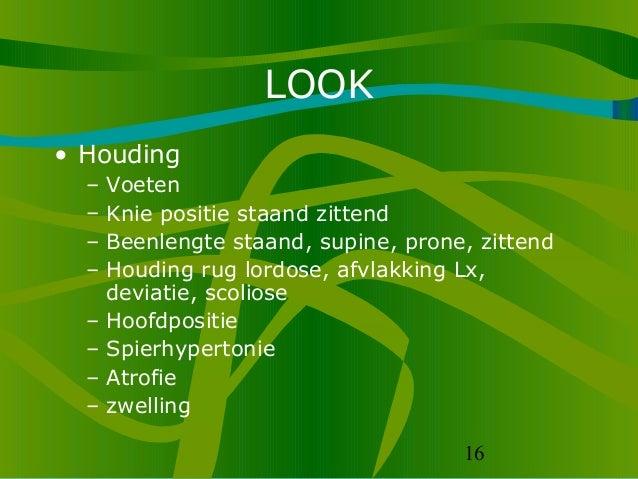 16 LOOK • Houding – Voeten – Knie positie staand zittend – Beenlengte staand, supine, prone, zittend – Houding rug lordose...