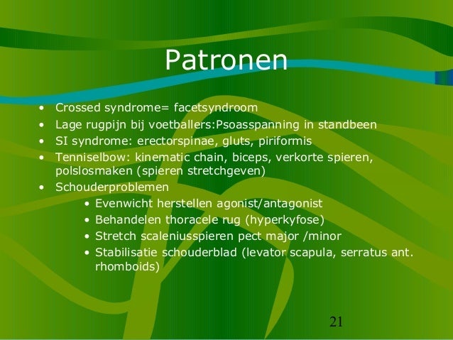 21 Patronen • Crossed syndrome= facetsyndroom • Lage rugpijn bij voetballers:Psoasspanning in standbeen • SI syndrome: ere...