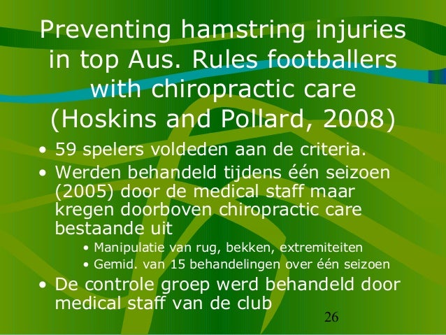 26 Preventing hamstring injuries in top Aus. Rules footballers with chiropractic care (Hoskins and Pollard, 2008) • 59 spe...