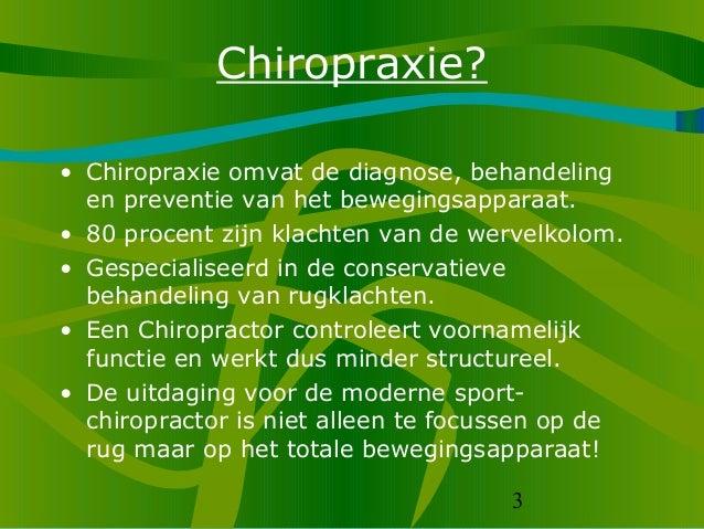 3 Chiropraxie? • Chiropraxie omvat de diagnose, behandeling en preventie van het bewegingsapparaat. • 80 procent zijn klac...