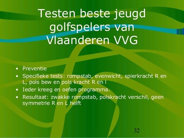 32 Testen beste jeugd golfspelers van Vlaanderen VVG • Preventie • Specifieke tests: rompstab, evenwicht, spierkracht R en...