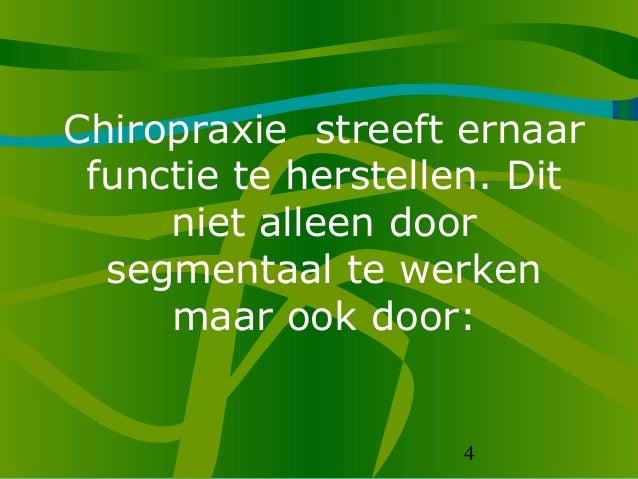4 Chiropraxie streeft ernaar functie te herstellen. Dit niet alleen door segmentaal te werken maar ook door: