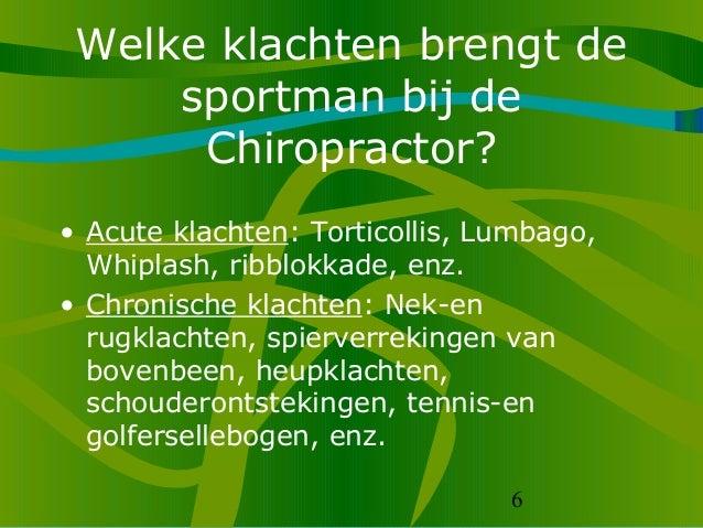 6 Welke klachten brengt de sportman bij de Chiropractor? • Acute klachten: Torticollis, Lumbago, Whiplash, ribblokkade, en...