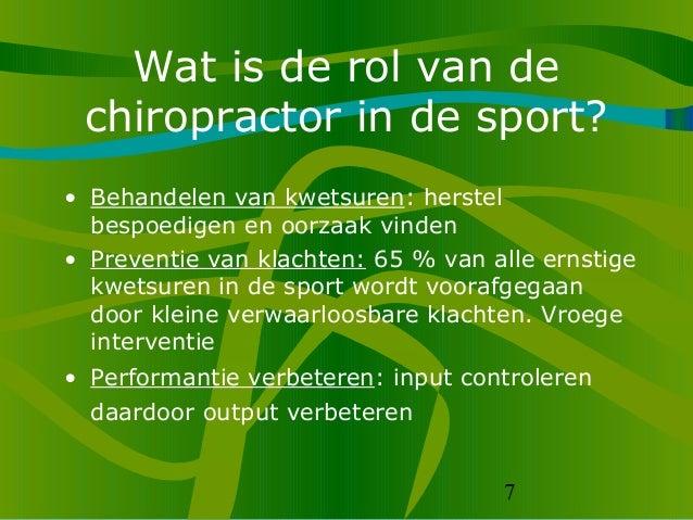 7 Wat is de rol van de chiropractor in de sport? • Behandelen van kwetsuren: herstel bespoedigen en oorzaak vinden • Preve...