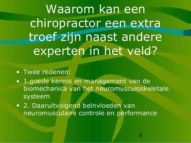 8 Waarom kan een chiropractor een extra troef zijn naast andere experten in het veld? • Twee redenen: • 1.goede kennis en ...