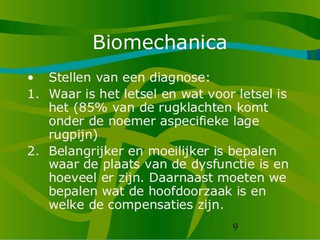 9 Biomechanica • Stellen van een diagnose: 1. Waar is het letsel en wat voor letsel is het (85% van de rugklachten komt on...