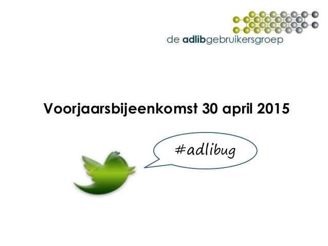 Voorjaarsbijeenkomst 30 april 2015 #adlibug