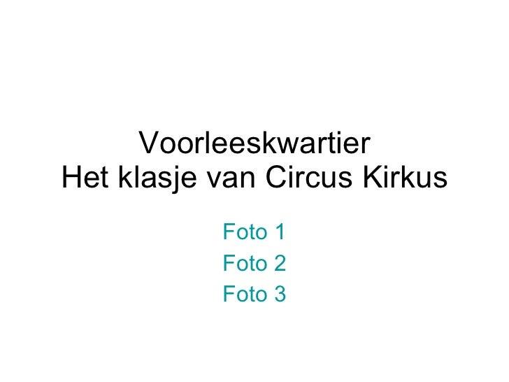 Voorleeskwartier Het klasje van Circus Kirkus Foto 1 Foto 2 Foto 3