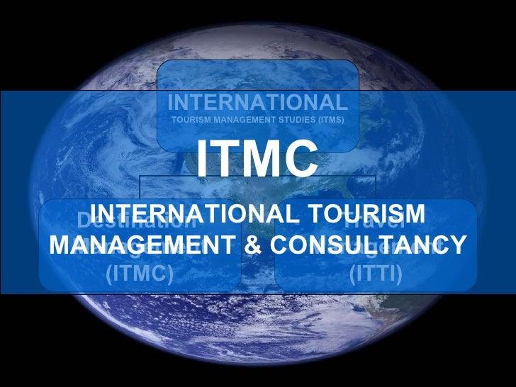 ITMC INTERNATIONAL TOURISM MANAGEMENT & CONSULTANCY INTERNATIONAL TOURISM MANAGEMENT STUDIES (ITMS) Destination  Managemen...