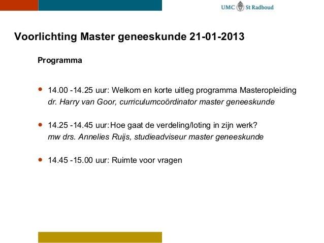 Voorlichting Master geneeskunde 21-01-2013    Programma    •   14.00 -14.25 uur: Welkom en korte uitleg programma Masterop...