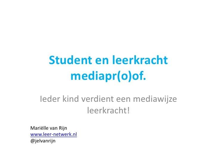 Student en leerkracht           mediapr(o)of.   Ieder kind verdient een mediawijze               leerkracht!Mariëlle van R...