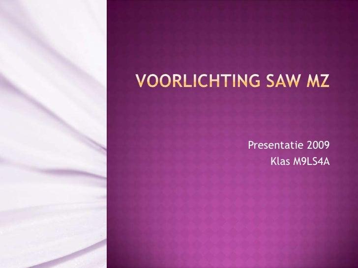Voorlichting SAW MZ<br />Presentatie 2009<br />Klas M9LS4A<br />