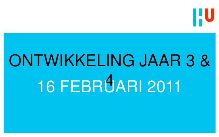 ONTWIKKELING JAAR 3 & 4<br />16 FEBRUARI 2011<br />