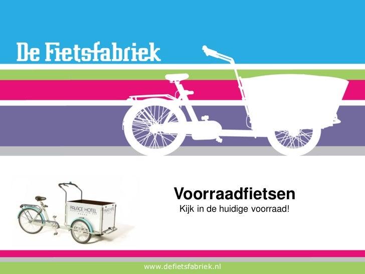 Voorraadfietsen         Kijk in de huidige voorraad!www.defietsfabriek.nl