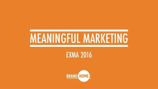 MEANINGFUL MARKETING EXMA 2016