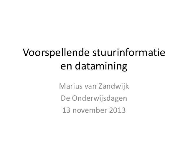 Voorspellende stuurinformatie en datamining Marius van Zandwijk De Onderwijsdagen 13 november 2013